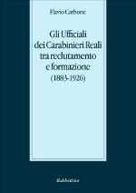 Gli Ufficiali dei Carabinieri Reali tra reclutamento e formazione (1883-1926) (2013)
